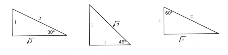 3 triangles:,1. 30 degree and square root 3; 2. 45 degrees adn square root 2; 3 60 degrees and square root 3