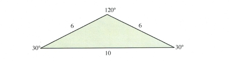 Triangle with 120, 30 and 30 degree angles, 6 on 2 sides and 10 on the third.