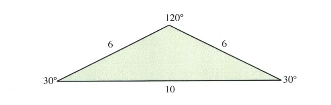 Triangle with 2-30 degree angles, 1 120 degree. 2 sides with 6 and one side with 10.
