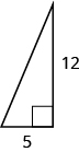 A right triangle is shown. The right angle is marked with a box. One of the sides touching the right angle is labeled as 5, the other as 12.