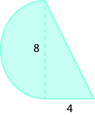 A geometric shape is shown. A triangle is attached to a semi-circle. The base of the triangle is labeled 4. The height of the triangle and the diametre of the circle are 8.