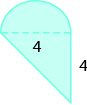 A geometric shape is shown. A triangle is attached to a semi-circle. The height of the triangle is labeled 4. The base of the triangle, also the diametre of the semi-circle, is labeled 4.