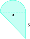 A geometric shape is shown. It is a triangle with a semicircle attached. The base of the triangle, also the diametre of the semi-circle, is labeled 5. The height of the triangle is also labeled 5.