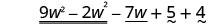 9 w squared minus 2 w squared minus 7 w plus 5 plus 4.
