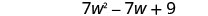 7 w squared minus 7 w plus 9.