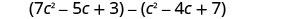 7 c squared minus 5 c plus 3, minus c squared minus 4c plus 7.