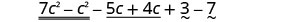 7 c squared minus c squared minus 5 c plus 4 c plus 3 minus 7.