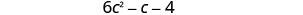 6 c squared minus c minus 4.