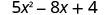 5 x squared minus 8 x plus 4.