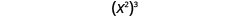 x squared, in parentheses, cubed.