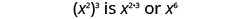 x squared cubed is x to the power of 2 times 3, or x to the sixth power.