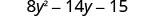 18 y squared minus 14 y minus 15.