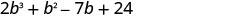 2 b cubed plus b squared minus 7 b plus 24.