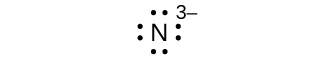 A Lewis dot diagram shows the symbol for nitrogen, N, surrounded by eight dots and a superscripted three negative sign.