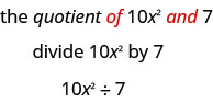 """The phrase """"the quotient of 10x squared and 7"""", where the words """"of"""" and """"and"""" are written in red, is written above the expression """"divide 10x squared by 7"""". The expression written below reads """"10x squared, division sign,v7""""."""