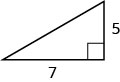 A right triangle with legs marked 5 and 7.