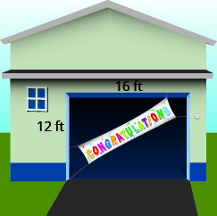 A house is shown with a banner over the garage door. The garage door is marked 16 ft wide and 12 ft high.