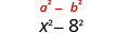 x squared minus 8 squared.