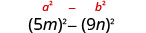 5 m squared minus 9 n squared. Above this is the general form a squared minus b squared.