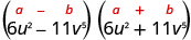 The product of 6 u squared minus 11 v to the fifth power and 6 u squared plus 11 v to the fifth power. Above this is the general form a plus b, in parentheses, times a minus b, in parentheses.