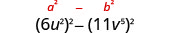 6 u squared, in parentheses, squared, minus 11 v to the fifth power, in parentheses, squared. Above this is the general form a squared minus b squared.