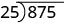 The long division of 875 by 25.