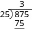 The product of 3 and 25 is 75, which is written below the first two digits of 875 in the long division bracket.