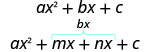 This figure shows two equations. The top equation reads a times x squared plus b times x plus c. Under this, is the equation a times x squared plus m times x plus n times x plus c. Above the m times x plus n times x is a bracket with b times x above it.