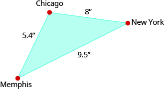 "The above image shows a triangle. Each angle is labeled, clockwise, ""Chicago"", ""New York"", and ""Memphis"". The side that extends from Chicago to New York is labeled 8 inches. The side that extends from New York to Memphis is labeled 9.5 inches and the side extending from Memphis to Chicago is labeled 5.4 inches."