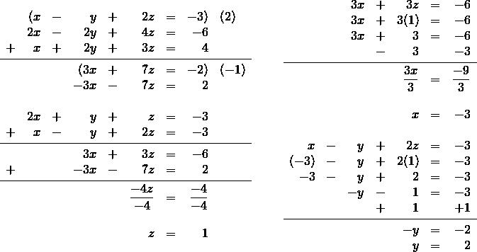 \begin{array}{rr} \\ \\ \\ \\ \\ \\ \\ \\ \\ \\ \\ \\ \\ \begin{array}{rrrrrrrrl} &(x&-&y&+&2z&=&-3)&(2) \\ &2x&-&2y&+&4z&=&-6& \\ +&x&+&2y&+&3z&=&4& \\ \midrule &&&(3x&+&7z&=&-2)&(-1) \\ &&&-3x&-&7z&=&2& \\ \\ &2x&+&y&+&z&=&-3& \\ +&x&-&y&+&2z&=&-3& \\ \midrule &&&3x&+&3z&=&-6& \\ +&&&-3x&-&7z&=&2& \\ \midrule &&&&&\dfrac{-4z}{-4}&=&\dfrac{-4}{-4}& \\ \\ &&&&&z&=&1& \\ \end{array} &\hspace{0.25in} \begin{array}{rrrrrrr} &&3x&+&3z&=&-6 \\ &&3x&+&3(1)&=&-6 \\ &&3x&+&3&=&-6 \\ &&&-&3&&-3 \\ \midrule &&&&\dfrac{3x}{3}&=&\dfrac{-9}{3} \\ \\ &&&&x&=&-3 \\ \\ x&-&y&+&2z&=&-3 \\ (-3)&-&y&+&2(1)&=&-3 \\ -3&-&y&+&2&=&-3 \\ &&-y&-&1&=&-3 \\ &&&+&1&&+1 \\ \midrule &&&&-y&=&-2 \\ &&&&y&=&2 \end{array} \end{array}