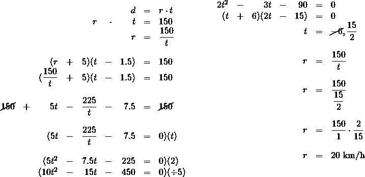 \begin{array}{ll} \\ \\ \\ \\ \begin{array}{rrrrrrrrl} \\ \\ \\ \\ \\ \\ \\ \\ &&&&&&d&=&r\cdot t \\ &&&&r&\cdot &t&=&150 \\ &&&&&&r&=&\dfrac{150}{t} \\ \\ &&(r&+&5)(t&-&1.5)&=&150 \\ &&(\dfrac{150}{t}&+&5)(t&-&1.5)&=&150 \\ \\ \cancel{150}&+&5t&-&\dfrac{225}{t}&-&7.5&=&\cancel{150} \\ \\ &&(5t&-&\dfrac{225}{t}&-&7.5&=&0)(t) \\ \\ &&(5t^2&-&7.5t&-&225&=&0)(2) \\ &&(10t^2&-&15t&-&450&=&0)(\div 5) \end{array} &\hspace{0.25in} \begin{array}{rrrrrrl} \\ \\ \\ \\ \\ \\ 2t^2&-&3t&-&90&=&0 \\ (t&+&6)(2t&-&15)&=&0 \\ &&&&t&=&\cancel{-6}, \dfrac{15}{2} \\ \\ &&&&r&=&\dfrac{150}{t} \\ \\ &&&&r&=&\dfrac{150}{\dfrac{15}{2}} \\ \\ &&&&r&=&\dfrac{150}{1}\cdot \dfrac{2}{15} \\ \\ &&&&r&=&20\text{ km/h} \end{array} \end{array}