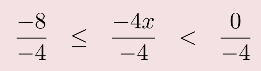 negative 8 over negative 4 is less than or equal to negative 4 x over negative 4 which is less than 0 over negative 4