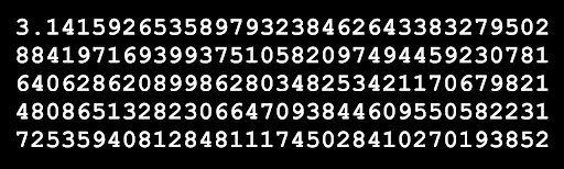 The number pi taken to about 100 decimals. 3.1415926535897932384, etcetera