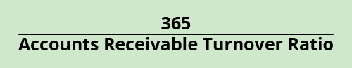 365 divided by Accounts Receivable Turnover Ratio.