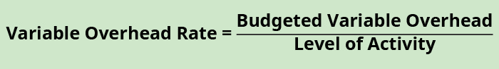 Variable Overhead Rate equals Budgeted Variable Overhead divided by Level of Activity.