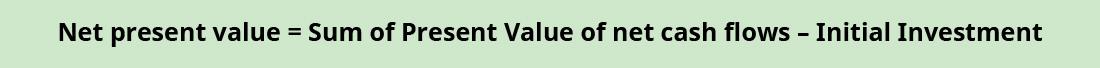 Net present value equals sum of present value of cash inflows minus initial investment.